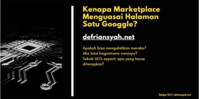 Kenapa Marketplace Menguasai Halaman 1 Google