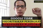 Google tidak prioritaskan peringkat berdasarkan platform