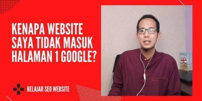 Kenapa Website Saya Tidak Masuk Halaman 1 Google